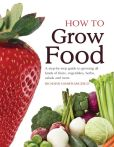 Book Cover Image. Title: How To Grow Food:  A Step-by-step Guide to Growing All Kinds of Fruits, Vegetables, Herbs, Salads and More, Author: Richard Gianfrancesco