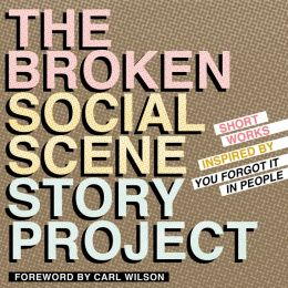The Broken Social Scene Story Project: Short Works Inspired by You Forgot It In People
