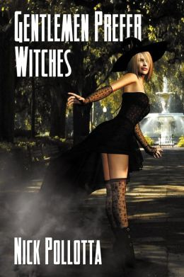 Gentlemen Prefer Witches: A Fantasy Novel by Nick Pollotta