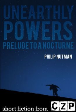 Unearthly Powers: Prelude To A Nocturne: Short Story