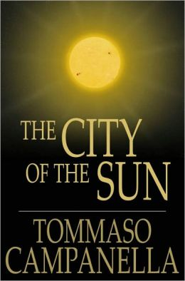 The City of the Sun: A Poetical Dialogue between a Grandmaster of the Knights Hospitallers and a Genoese Sea-captain, his Guest