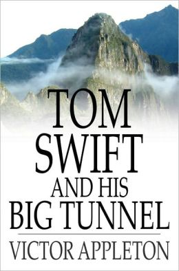 Tom Swift and His Big Tunnel: Or, The Hidden City of the Andes