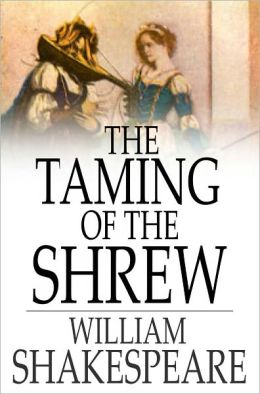 an analysis of the characters in the taming of the shrew by william shakespeare The taming of the shrew is one of shakespeare's earliest comedies, and it  shares many essential characteristics with his other  analysis of major  characters.