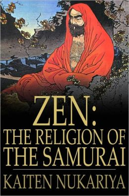 Zen: The Religion of the Samurai: A Study of Zen Philosophy and Discipline in China and Japan