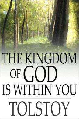 The Kingdom of God Is Within You: Christianity Not as a Mystic Religion But as a New Theory of Life