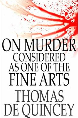 On Murder Considered as One of the Fine Arts: And Other Writings