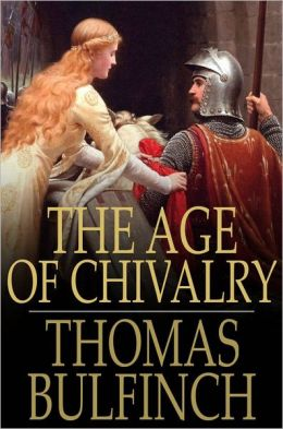 The Age of Chivalry: Or Legends of King Arthur