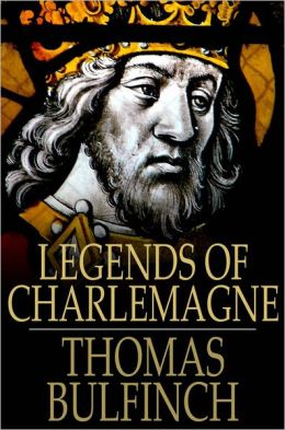 Legends of Charlemagne: Or Romance of the Middle Ages