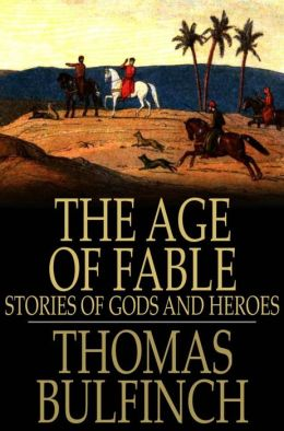 The Age of Fable: Stories of Gods and Heroes