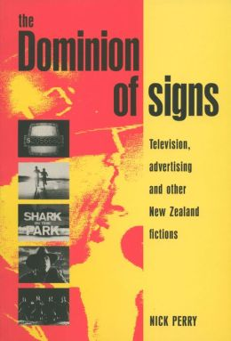 The Dominion of Signs: Television, Advertising and Other New Zealand Fictions