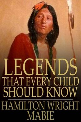 Legends That Every Child Should Know: A Selection of the Great Legends of All Times