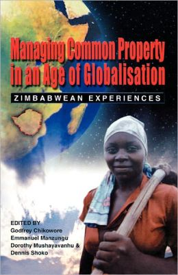 Managing Common Property In An Age Of Globalisation. Zimbabwean Experiences
