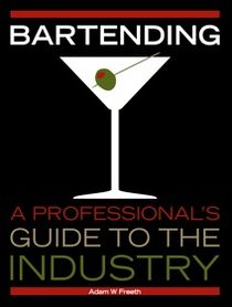 Bartending: A Professional's Guide to the Industry
