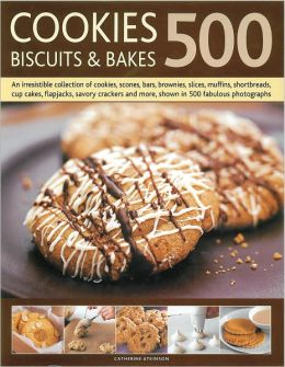 500 Cookies, Biscuits and Bakes: An irresistible collection of cookies, scones, bars, brownies, slices, muffins, shortbread, cup cakes, flapjacks, savory crackers and more, shown in 500 fabulous photographs