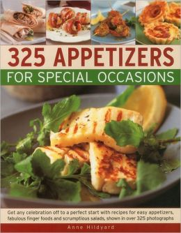 325 Appetizers for Special Occasions: Recipes for easy appetizers, fabulous finger foods and scrumptious salads, shown in over 325 photographs