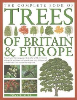 The Complete Book of Trees of Britain and Europe: The ultimate reference guide and identifier to 550 of the most spectacular, best-loved and unusual trees, with 1600 specially commissioned illustrations and photographs