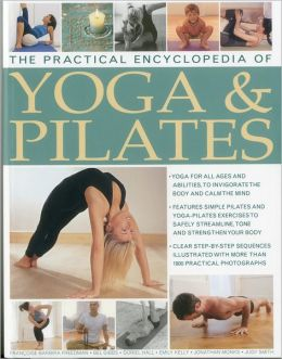 The Practical Encyclopedia of Yoga & Pilates: Yoga and pilates to safely streamline, tone and strengthen your body, in 1800 photographs