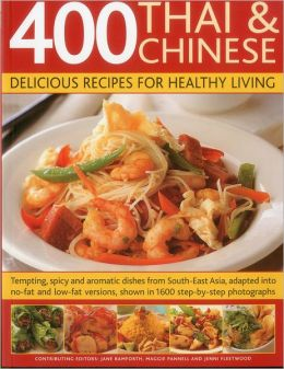 400 Thai & Chinese: Delicious Recipes for Healthy Living: Tempting spicy and aromatic dishes from South-East Asia adapted into no-fat and low-fat versions, shown in 1600 step-by-step photographs