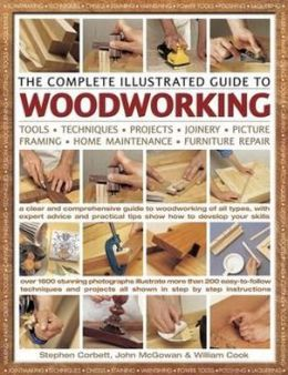 The Complete Illustrated Guide to Woodworking