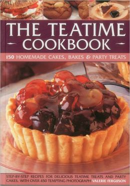 The Teatime Cookbook - 150 Homemade Cakes, Bakes & Party Treats: Delectable recipes for afternoon teas and party cakes, shown in 450 step-by-step photographs
