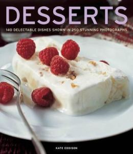 Desserts: 140 delectable dishes shown in 250 stunning photographs