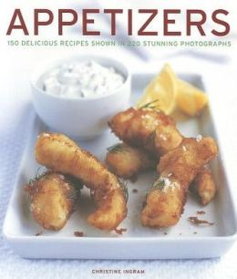 APPETIZERS: 150 delicious recipes shown in 230 stunning photographs