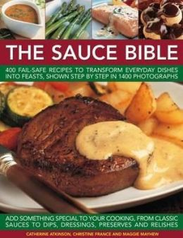 The Sauce Book: 400 fail-safe recipes to transform everyday dishes into feasts, shown step by step in 1400 photographs