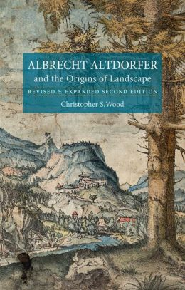 Albrecht Altdorfer and the Origins of Landscape: Revised and Expanded Second Edition
