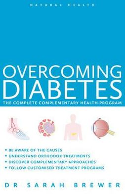 Overcoming Diabetes: The Complete Complementary Health Program. Sarah Brewer