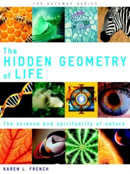 The Hidden Geometry of Life: The Science and Spirituality of Nature