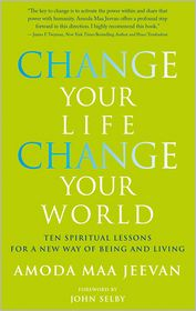 Change Your Life, Change Your World: Ten Spiritual Lessons for a New Way of Being and Living