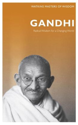 Masters of Wisdom: Gandhi: Radical Wisdom for Changing the World