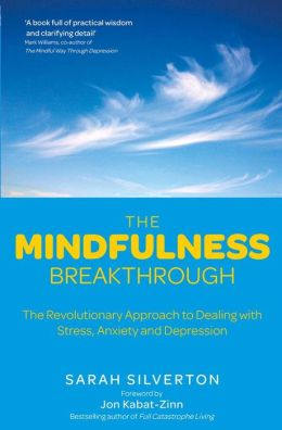 The Mindfulness Breakthrough: The Revolutionary Approach to Dealing with Stress, Anxiety and Depression