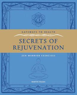 Secrets of Rejuvination: Zen Warrior Exercises