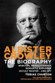 Book Cover Image. Title: Aleister Crowley:  The Biography: Spiritual Revolutionary, Romantic Explorer, Occult Master and Spy, Author: Tobias Churton