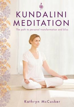 Kundalini Meditation: The Path to Personal Transformation and Bliss