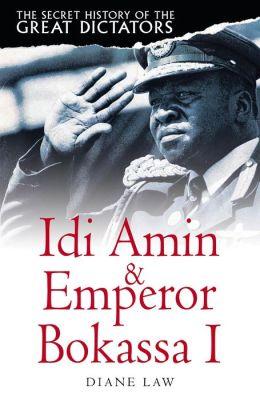 The Secret History of the Great Dictators: Idi Amin & Emperor Bokassa I