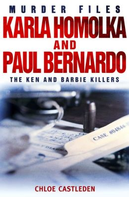 Karla Homolka and Paul Bernardo: The Ken and Barbie Killers