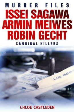 Issei Sagawa, Armin Meiwes, Robin Gecht: Three Cannibal Killers