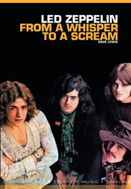 From a Whisper to a Scream: Complete Guide to the Music of Led Zeppelin