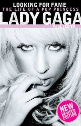 Looking for Fame: The Life of a Pop Princess: Lady Gaga (Updated Edition)