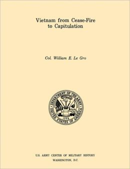 Vietnam from Ceasefire to Capitulation (U.S. Army Center for Military History Indochina Monograph series)