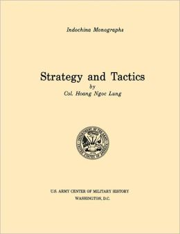 Strategy and Tactics (U.S. Army Center for Military History Indochina Monograph series)