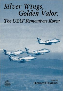 Silver Wings. Golden Valor: The USAF Remembers Korea