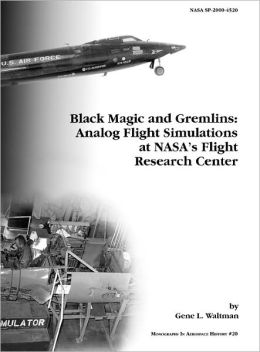 Black Magic and Gremlins: Analog Flight Simulations at NASA's Flight Research Center. Monograph in Aerospace History, No. 20, 2000 (NASA SP-2000-4520)