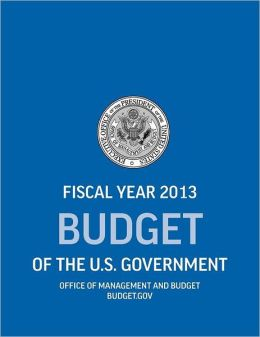 Budget of the U.S. Government Fiscal Year 2013 (Budget of the United States Government)