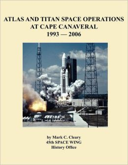 Atlas and Titan Space Operations at Cape Canaveral 1993-2006