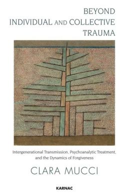 Beyond Individual and Collective Trauma: Intergenerational Transmission, Psychoanalytic Treatment, and the Dynamics of Forgiveness
