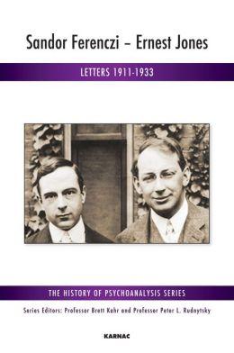 Sandor Ferenczi - Ernest Jones: Letters 1911-1933