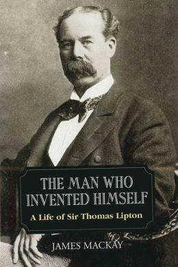 Sir Thomas Lipton: The Man Who Invented Himself
